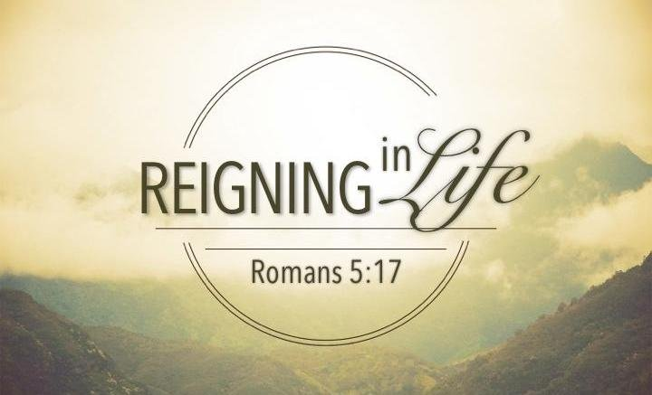 Life Reigns Through The One Man Jesus Christ